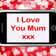 I Love You Mum Mobile Message As Symbol For Best Wishes — Stock Photo