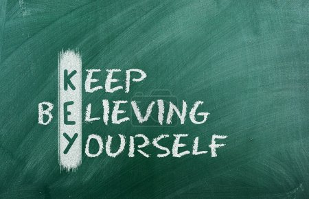 Keep believing yourself