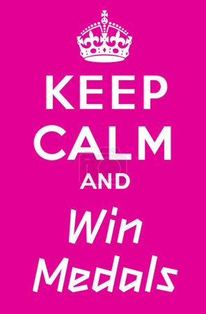 Keep calm and win a medals